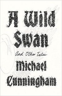 Подборка Майкл Каннингема «Дикий лебедь и другие истории»